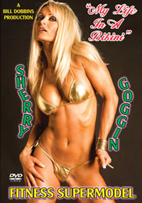 "SHERRY GOGGIN - FITNESS SUPERMODEL: ""MY LIFE IN A BIKINI\"""