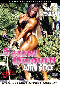 Yaxeni Oriquen - Latin Style - Miami\'s Female Muscle Machine
