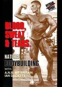 Blood Sweat and Tears - Hardcore Bodybuilding Training The Natural Way